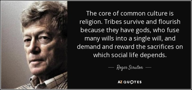 quote-the-core-of-common-culture-is-religion-tribes-survive-and-flourish-because-they-have-roger-scruton-92-86-37