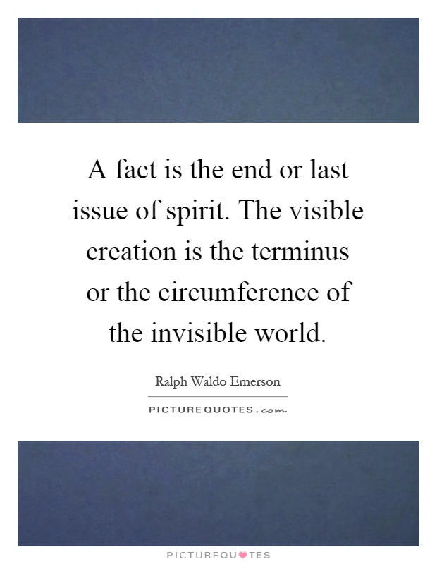 a-fact-is-the-end-or-last-issue-of-spirit-the-visible-creation-is-the-terminus-or-the-circumference-quote-1