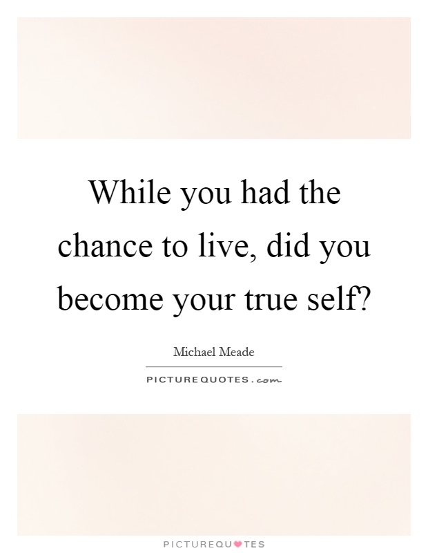 while-you-had-the-chance-to-live-did-you-become-your-true-self-quote-1