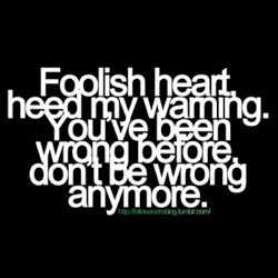 f8cba5678715bab1904278c75b7590ae--foolish-quotes-heart-to-heart