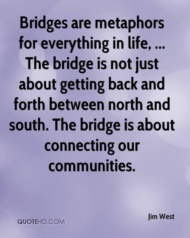 jim-west-quote-bridges-are-metaphors-for-everything-in-life-the