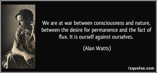 quote-we-are-at-war-between-consciousness-and-nature-between-the-desire-for-permanence-and-the-fact-of-alan-watts-354905