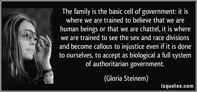 quote-the-family-is-the-basic-cell-of-government-it-is-where-we-are-trained-to-believe-that-we-are-human-gloria-steinem-351813.jpg